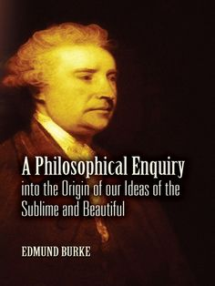 A Philosophical Enquiry into the Origin of our Ideas of the Sublime and Beautiful by Edmund Burke  This eloquent 1757 treatise on aesthetics explores how interactions with the physical world affect the formulation of ideals related to beauty and art. Edmund Burke's landmark study not only proved tremendously influential on the development of aesthetic theory, but also offered the first complete philosophical exposition for separating the beautiful and the sublime into their own...