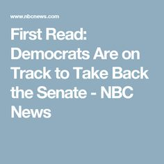 First Read: Democrats Are on Track to Take Back the Senate - NBC News