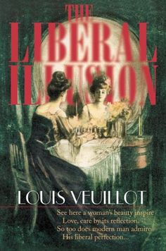 Louis Veuillot - The Liberal Illusion. Hard hitting - perhaps too hard-hitting - critique of Liberal Catholicism from the 19th Century. Yet astonishingly relevant to the Church today. Reviewed here - with striking quotes from the book … http://corjesusacratissimum.org/2012/04/louis-veuillot-the-liberal-illusion-book-review/