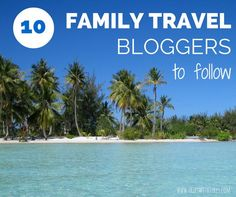 10 Family Travel Bloggers to Follow