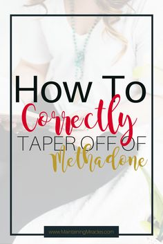 Not everyone wants to be on methadone forever.  The point of MMT is to quit using heroin without experiencing the withdrawals.  Here's how to taper your methadone dose correctly.
