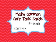 $1.50 This common core resource contains 20 task cards specifically written for and aligned to CCSS 5.NF.3. There are four different types of questions t...