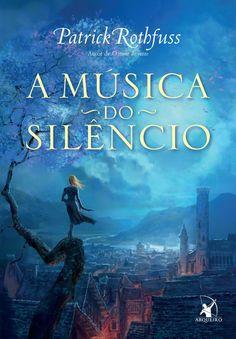 Baixar Livro A Música do Silêncio - Patrick Rothfuss em PDF, ePub e Mobi