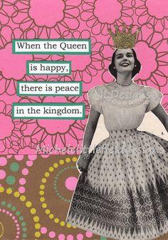 When the queen is happy....:)
