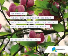 The happiest people aren't those getting more, but *giving* more.