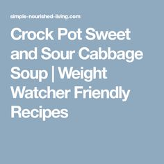 Crock Pot Sweet and Sour Cabbage Soup | Weight Watcher Friendly Recipes