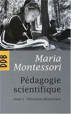 Pédagogie scientifique : Tome 2, Education élémentaire: Amazon.fr: Maria Montessori: Livres