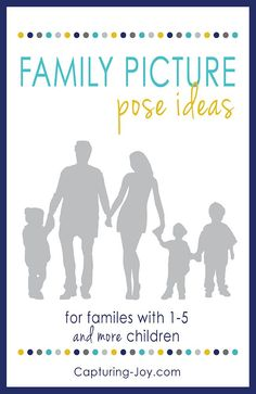 Family Picture Pose Ideas - Families with 1-5 and more children!