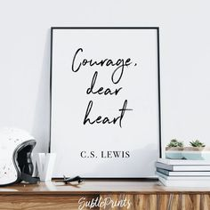 Courage Dear Heart Print CS Lewis Quote Printable Wall Art Black And White Print Typography Poster Quote Prints Digital Download Wall Art http://etsy.com/shop/subtleprints