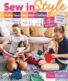 Sew in Style - Make Your Own Doll Clothes by Erin Hentzel -- You love your dolls - they go everywhere with you! Have you ever wished that you could dress them up exactly like you wanted? Maybe one outfit for hanging out with friends, another one for school - even one for going to a slumber party? Sew in Style Make Your Own Doll Clothes can teach you how to create all of those and more, whether or not you've ever sewn anything beforeeven if you're a beginner!