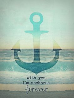 Yes my dear love, I am so anchored to you forever!! I LOVE YOU, I LOVE YOU SO MUCH!!! <3