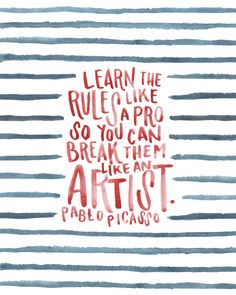 """""""Learn the rules like pro so you can break them like an artist."""" - Picasso #quotes #writing #inspiration *"""