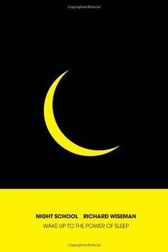 Richard Wiseman: Night School. Wake up to the power of sleep (2014)