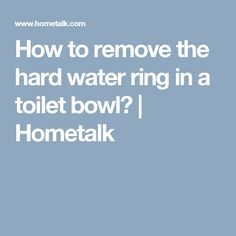 How to remove the hard water ring in a toilet bowl? | Hometalk