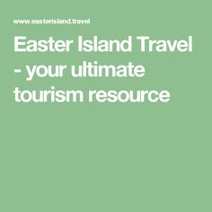 Easter Island Travel - your ultimate tourism resource