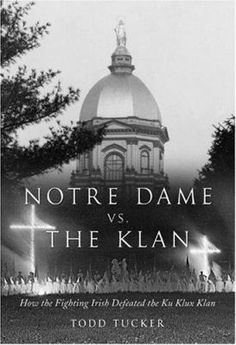 Notre Dame vs. the Klan : how the Fighting Irish defeated the Ku Klux Klan by Todd Tucker traveled in Massachusetts in 2013 http://libcat.bentley.edu/record=b1122634~S0