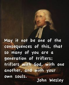 John Wesley quote, trifling with God
