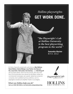 Awesome print advertising for Hollins Playwright's Lab, where our Artistic Director, Taylor Gruenloh, is currently studying. ROCK ON! Pictured is Samantha Macher, playwright of TO THE NEW GIRL, which was one of the five plays of our first season.