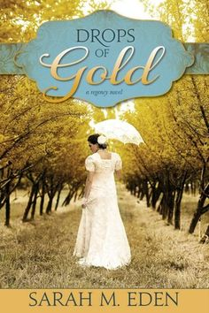 Drops of Gold by Sarah M. Eden I loved this book!! This one was right behind Kiss of a Stranger! Love Sarah Eden!