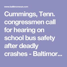Cummings, Tenn. congressmen call for hearing on school bus safety after deadly crashes - Baltimore Sun