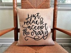Just relax and accept the crazy pillow, Funny pillow, House warming gift, Burlap pillow, Farmhouse d Stenciled Pillows, Burlap Pillows, Throw Pillows, Cricket Crafts, Funny Pillows, Burlap Fabric, Just Relax, Cricut Design, House Warming