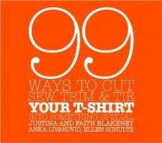 99+Ways+to+Cut,+Sew,+Trim,+and+Tie+Your+T-Shirt+Into+Something+Special