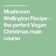 Mushroom Wellington Recipe - the perfect Vegan Christmas main course