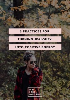6 very do-able practices for transforming negative feelings of jealousy into positive and constructive emotions and energies.
