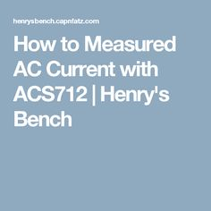 How to Measured AC Current with ACS712 | Henry's Bench