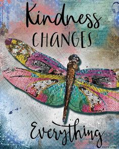 This is an impression of my original mixed media design. It is printed on acid-free paper with an el Dragonfly Quotes, Butterfly Quotes, Dragonfly Tattoo, Butterfly Tattoos, Kindness Matters, Kindness Quotes, Life Quotes Love, Quotes To Live By, Cherish Quotes