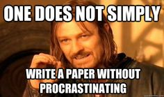 one does not simply write a paper without procrastinating - Boromir