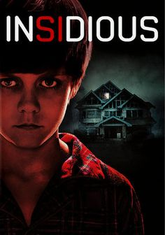Insidious  Believing that their home is haunted, a suburban schoolteacher and his wife uproot their family and move to a new place hoping to leave the evil spirits behind. They soon discover that their old house wasn't haunted ... but their eldest son is.