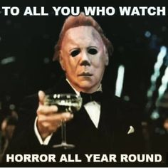 To those who watch horror ONLY in October counting down to Halloween = lamePlease don't deprive yourselves horror genre/horror movies should be celebrated EVERYDAY ALL YEAR LONG. Sorry to judge you but it's the truth Happy Halloween, Halloween Quotes, Halloween Horror, Halloween Movies Scary, Funny Halloween Memes, Halloween Countdown, Halloween Stuff, Horror Movies Funny, Horror Movie Characters