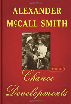 Chance Developments: Stories by Alexander McCall Smith