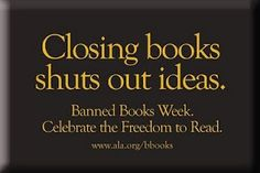 Banned Books Week will be held September 30 - October 6, 2012.  Visit your local library and read a banned book.