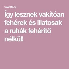 Így lesznek vakítóan fehérek és illatosak a ruhák fehérítő nélkül! Clean Up, Good To Know, Cleaning Hacks, Life Hacks, Diy And Crafts, Household, Homemade, Home Decor, Beauty