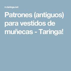 Patrones (antiguos) para vestidos de muñecas - Taringa!
