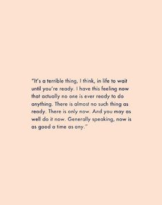 """""""It's a terrible thing, I think, in life to wait until you're ready. - """"It's a terrible thing, I think, in life to wait until you're ready. I have this feeling now - Now Quotes, Great Quotes, Words Quotes, Quotes To Live By, Life Quotes, Sayings, Hard Time Quotes, Quotes For Hard Times, Unique Quotes"""