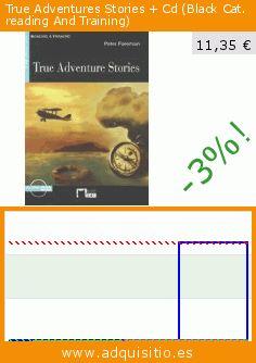 True Adventures Stories + Cd (Black Cat. reading And Training) (Tapa blanda). Baja 99%! Precio actual 11,35 €, el precio anterior fue de 1.135,25 €. https://www.adquisitio.es/ediciones-vicens-vives-sa/true-adventures-stories