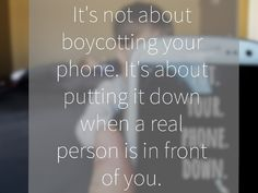 It's not about boycotting your It's about putting your when a person is in front of you. Logs, Real Life, Personalized Items, Phone, Inspiration, Instagram, Biblical Inspiration, Telephone, Mobile Phones