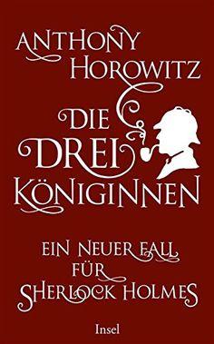 Die drei Königinnen. Ein neuer Fall für Sherlock Holmes eBook: Anthony Horowitz, Lutz-W. Wolff: Amazon.de: Kindle-Shop