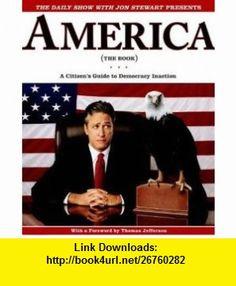 The Daily Show With Jon Stewart Presents America (The Book) Jon Stewart ,   ,  , ASIN: B0047PBU8A , tutorials , pdf , ebook , torrent , downloads , rapidshare , filesonic , hotfile , megaupload , fileserve