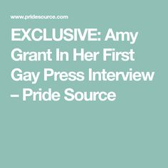 EXCLUSIVE: Amy Grant In Her First Gay Press Interview – Pride Source
