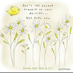 Don't let anyone trample on your daisies ...