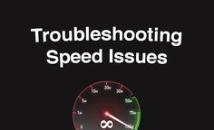 How to Troubleshoot Speed Issues in Three Steps