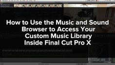 How to Use the Music and Sound Browser to Access Your Custom Music Library Inside Final Cut Pro X