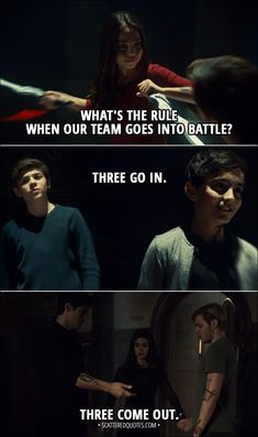 Quote from Shadowhunters 3x08 │ Izzy Lightwood: What's the rule when our team goes into battle? Jace Herondale: Three go in. Three come out. (Later...) Izzy Lightwood: Three go in. Three come out. │ #Shadowhunters #tmi #Quotes
