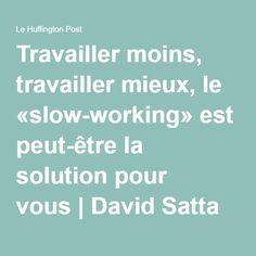 Travailler moins, travailler mieux, le «slow-working» est peut-être la solution pour vous David Satta