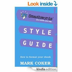 Smashwords Style Guide - How to Format Your Ebook (Smashwords Guides) - Kindle edition by Mark Coker. Reference Kindle eBooks @ Amazon.com.