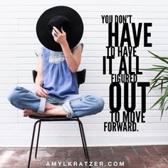 You don't have to have it all figured out to move forward.— AmyLKratzer.com